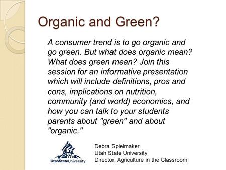 Organic and Green? A consumer trend is to go organic and go green. But what does organic mean? What does green mean? Join this session for an informative.