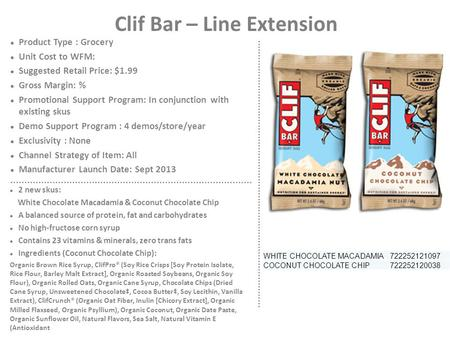 Clif Bar – Line Extension Product Type : Grocery Unit Cost to WFM: Suggested Retail Price: $1.99 Gross Margin: % Promotional Support Program: In conjunction.