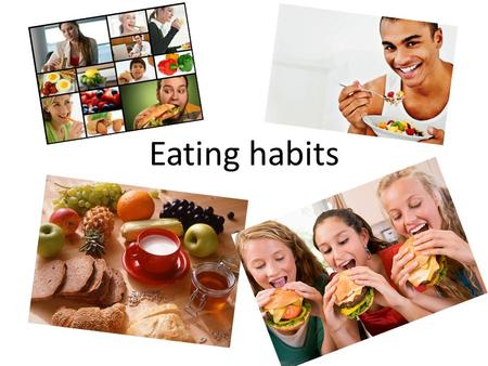 Eating habits. Food Food is necessarily for our life Different people have different tastes and each country has different eating habits Healthy and balanced.