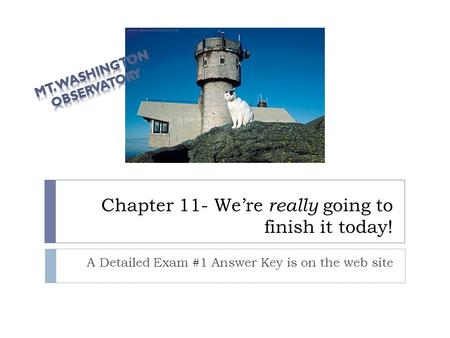 Chapter 11- We're really going to finish it today! A Detailed Exam #1 Answer Key is on the web site.
