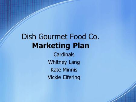 Dish Gourmet Food Co. Marketing Plan Cardinals Whitney Lang Kate Minnis Vickie Elfering.