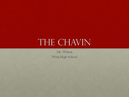 The Chavin Mr. Wilson Wren High School. CHAVIN They extended their influence to other civilizations along the coast. They extended their influence to.