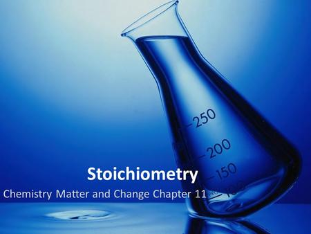 Stoichiometry Chemistry Matter and Change Chapter 11.