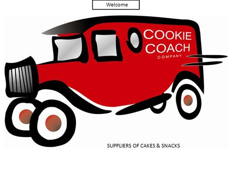 COOKIE COACH Welcome SUPPLIERS OF CAKES & SNACKS.