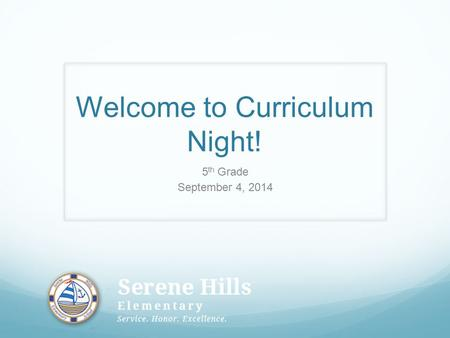Welcome to Curriculum Night! 5 th Grade September 4, 2014.