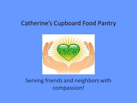 Catherine's Cupboard Food Pantry Serving friends and neighbors with compassion!