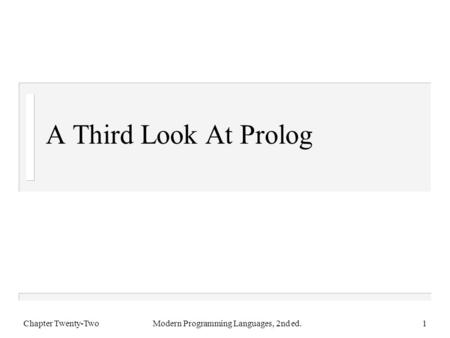 A Third Look At Prolog Chapter Twenty-TwoModern Programming Languages, 2nd ed.1.