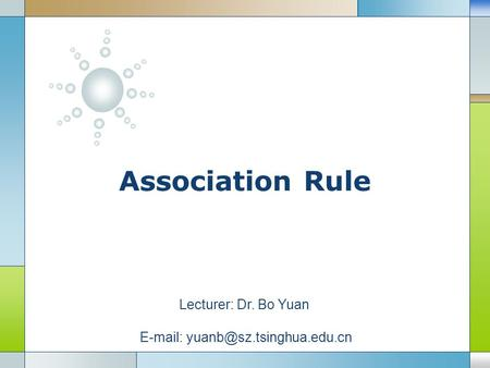 LOGO Association Rule Lecturer: Dr. Bo Yuan