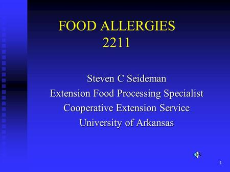 1 FOOD ALLERGIES 2211 Steven C Seideman Extension Food Processing Specialist Cooperative Extension Service University of Arkansas.