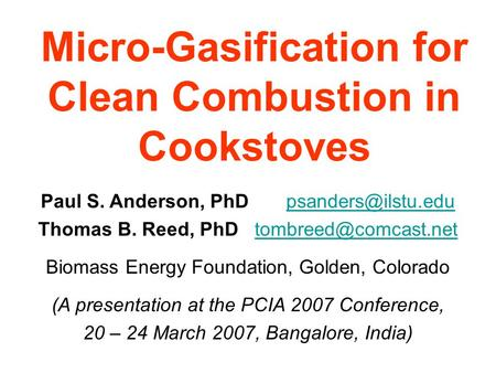 Micro-Gasification for Clean Combustion in Cookstoves Paul S. Anderson, PhD Thomas B. Reed, PhD