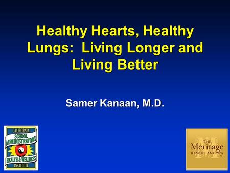 Samer Kanaan, M.D. Healthy Hearts, Healthy Lungs: Living Longer and Living Better.