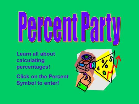 Learn all about calculating percentages! Click on the Percent Symbol to enter!