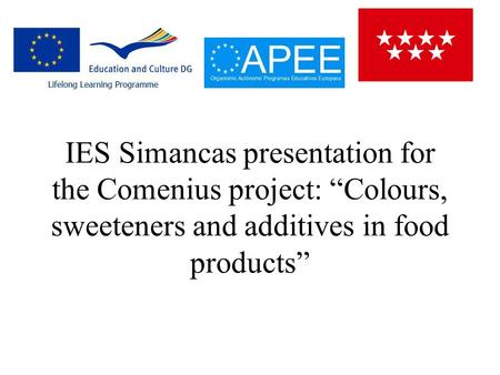 "IES Simancas presentation for the Comenius project: ""Colours, sweeteners and additives in food products"""