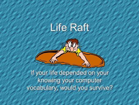 Life Raft If your life depended on your knowing your <strong>computer</strong> vocabulary, would you survive?
