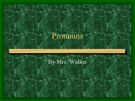 Pronouns By Mrs. Walker. What are pronouns? A pronoun is a word that takes the place of one or more nouns.