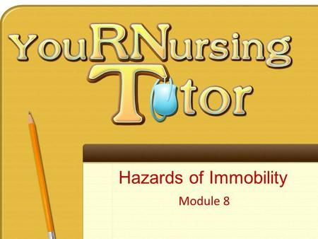 Hazards of Immobility Module 8. To review nursing content while thinking like a nurse To use Concept Maps to visualize how a wide variety of nursing information.