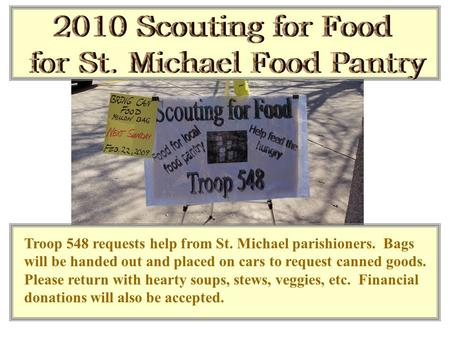 Troop 548 requests help from St. Michael parishioners. Bags will be handed out and placed on cars to request canned goods. Please return with hearty soups,