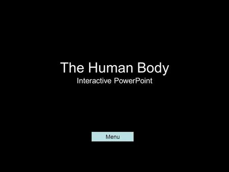 The Human Body Interactive PowerPoint Menu. Digestive System Respiratory System Circulatory System Muscular System Skeletal System.