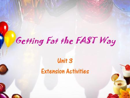Getting Fat the FAST Way Unit 3 Extension Activities.