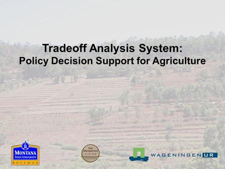 Tradeoff Analysis System: Policy Decision Support for Agriculture.