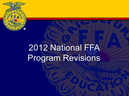 2012 National FFA Program Revisions. Trends Alignment of AFNR (Agriculture Foods and Natural Resources) content standards to awards and recognition program.