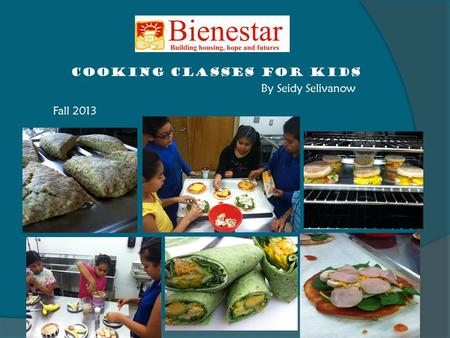 COOKING CLASSES FOR KIDS By Seidy Selivanow Fall 2013.