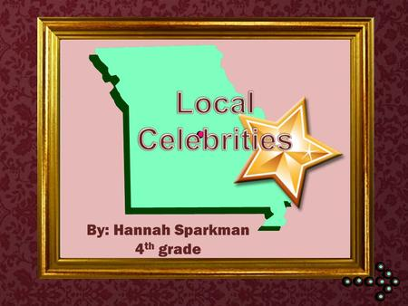By: Hannah Sparkman 4 th grade. Objective: You will learn about 5 well-known Missourians and their contributions to society. Outcome: You will use the.