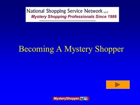 Becoming A Mystery Shopper National Shopping Service Network, LLC., serves client's mystery shopping needs across the US, Canada and the UK. Good shoppers.