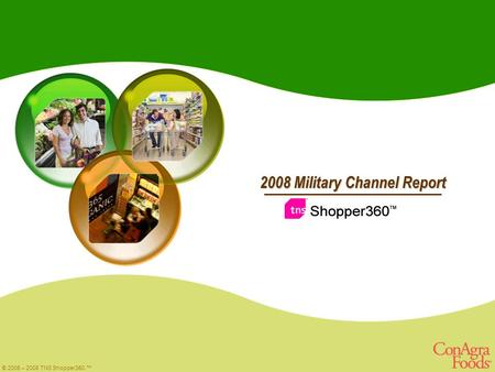 © 2005 – 2008 TNS Shopper360.™ All rights reserved. Confidential www.tns-global.com © 2005 – 2008 TNS Shopper360.™ 2008 Military Channel Report.
