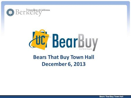Bears That Buy Town Hall December 6, 2013. Bears That Buy Town Hall 2 Agenda BearBuy Overview New Home/Shop layout Shopping in Bearbuy – Workflow without.