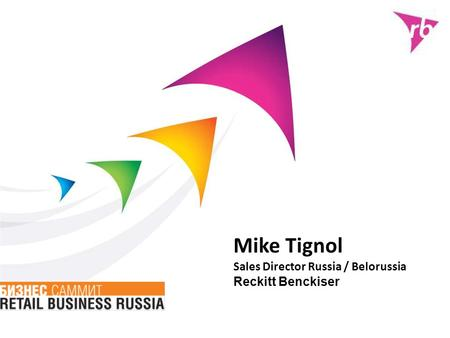 Mike Tignol Sales Director Russia / Belorussia Reckitt Benckiser.