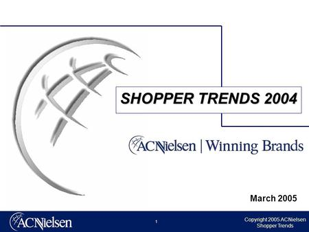 Copyright 2005 ACNielsen Shopper Trends 1 March 2005 SHOPPER TRENDS 2004.