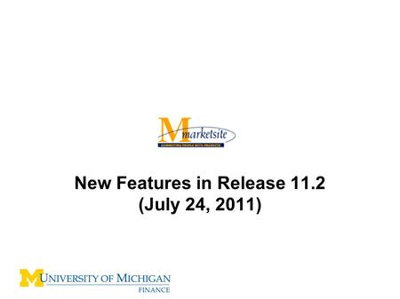 New Features in Release 11.2 (July 24, 2011). Release 11.2 New Features –View all Comments/history in a single location –View future M-marketsite Req/Cart.