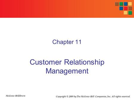 Chapter 11 Customer Relationship Management McGraw-Hill/Irwin Copyright © 2009 by The McGraw-Hill Companies, Inc. All rights reserved.