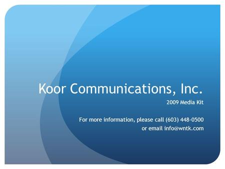 Koor Communications, Inc. 2009 Media Kit For more information, please call (603) 448-0500 or