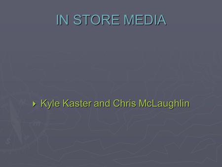 IN STORE MEDIA  Kyle Kaster and Chris McLaughlin.