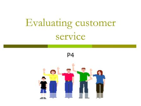 Evaluating customer service P4. Today you will….  Look at how Chester Zoo evaluate customer service  Add to your work how Chester Zoo evaluate customer.