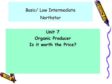 Basic/ Low Intermediate Northstar Unit 7 Organic Producer Is it worth the Price?