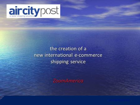 The creation of a new international e-commerce shipping service ZoomAmerica the creation of a new international e-commerce shipping service ZoomAmerica.