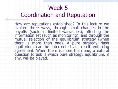 How are reputations established? In this lecture we explore three ways, through small changes in the payoffs (such as limited warranties), affecting the.