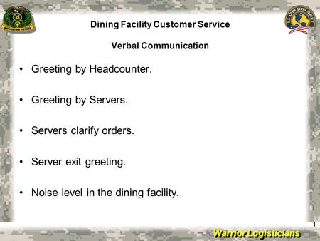 Warrior Logisticians Dining Facility Customer Service Verbal Communication 11 Greeting by Headcounter. Greeting by Servers. Servers clarify orders. Server.