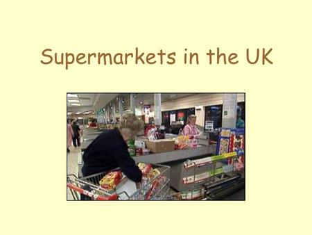 Supermarkets in the UK.