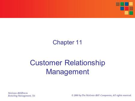 McGraw-Hill/Irwin Retailing Management, 7/e © 2008 by The McGraw-Hill Companies, All rights reserved. Chapter 11 Customer Relationship Management.
