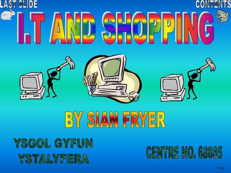 I.T AND SHOPPING BY SIAN FRYER YSGOL GYFUN YSTALYFERA CENTRE NO. 68885.