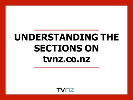 UNDERSTANDING THE SECTIONS ON tvnz.co.nz. A profile of visitors to Business The Business section is the most 'male' of our sections with males making.