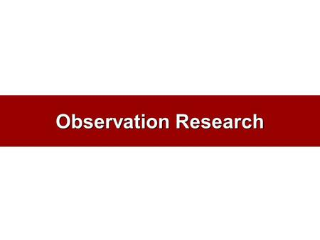 "Observation Research. ""YOU SEE, BUT YOU DO NOT OBSERVE."" Sherlock Holmes Scientific Observation Is Systematic."