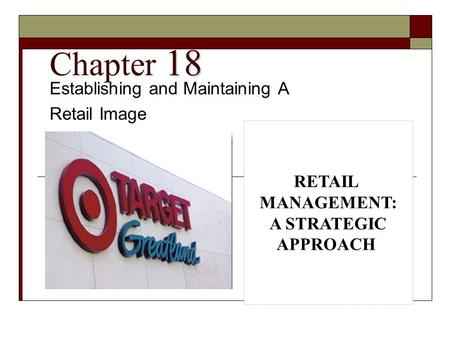 18 Chapter 18 Establishing and Maintaining A Retail Image RETAIL MANAGEMENT: A STRATEGIC APPROACH.