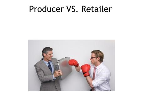 Producer VS. Retailer. The Question is: what can you give me? MAX share MAX investments KAMBuyer.