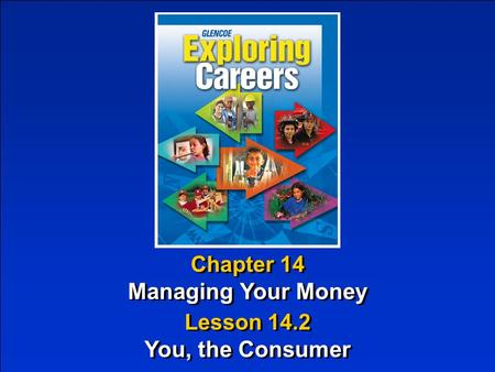 Chapter 14 Managing Your Money Chapter 14 Managing Your Money Lesson 14.2 You, the Consumer Lesson 14.2 You, the Consumer.