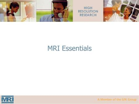 MRI Essentials. MRI: Who Are We?  MRI (Mediamark Research & Intelligence) is the leading provider of multimedia audience research data in the United.